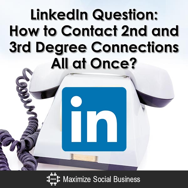 LinkedIn Question: How to Contact 2nd and 3rd Degree Connections All at Once? LinkedIn  LinkedIn-Question-How-to-Contact-2nd-and-3rd-Degree-Connections-All-at-Once-600x600-V3