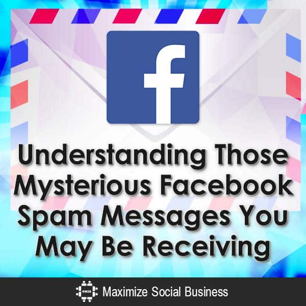 Understanding-Those-Mysterious-Facebook-Spam-Messages-You-May-Be-Receiving-V2