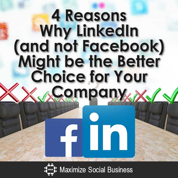 4 Reasons Why LinkedIn (and not Facebook) Might be the Better Choice for Your Company LinkedIn  4-Reasons-Why-LinkedIn-and-not-Facebook-Might-be-the-Better-Choice-for-Your-Company-V3-copy