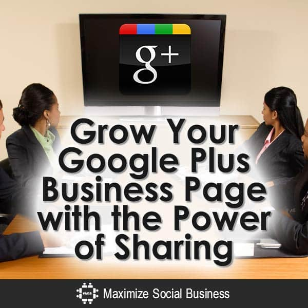 Grow Your Google Plus Business Page with the Power of Sharing Google Plus  Grow-Your-Google-Plus-Business-Page-with-the-Power-of-Sharing-V2-copy