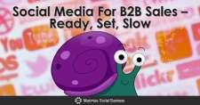 Social Media For B2B Sales – Ready, Set, Slow