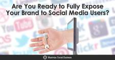 Are You Ready to Fully Expose Your Brand to Social Media Users?