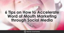 6 Tips on How to Accelerate Word of Mouth Marketing through Social Media