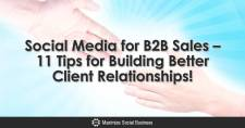 Social Media for B2B Sales – 11 Tips for Building Better Client Relationships!