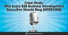 Case Study: Why Every B2B Business Development Executive Should Blog [INTERVIEW]