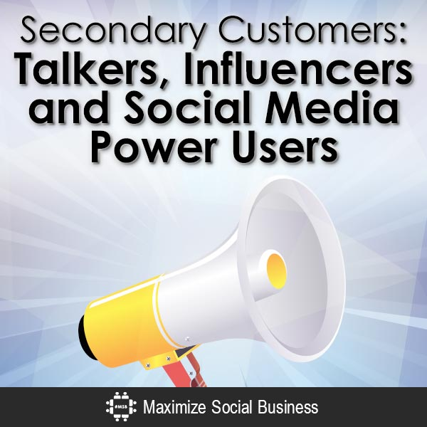 Secondary Customers: Talkers, Influencers and Social Media Power Users Social Media Traffic Generation  Secondary-Customers-Talkers-Influencers-and-Social-Media-Power-Users-V2-copy