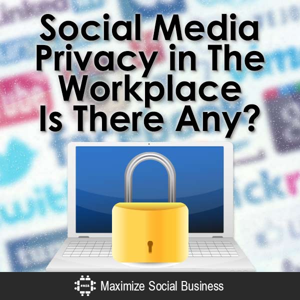 Social-Media-Privacy-in-The-Workplace-Is-There-Any-V3 copy
