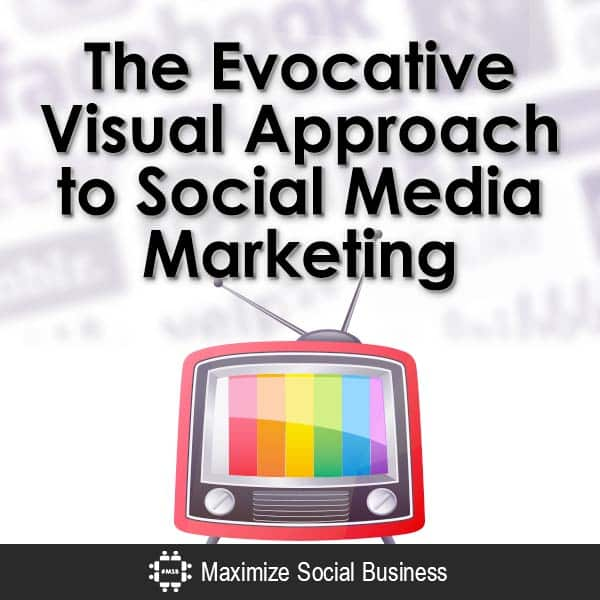 The Evocative Visual Approach to Social Media Marketing Social Business Trends  The-Evocative-Visual-Approach-to-Social-Media-Marketing-V2-copy
