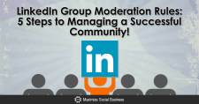 LinkedIn Group Moderation Rules: 5 Steps to Managing a Successful Community!