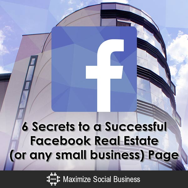 6 Secrets to a Successful Facebook Real Estate (or any small business) Page Facebook Social Media for Real Estate  6-Secrets-to-a-Successful-Facebook-Real-Estate-or-any-small-business-Page-600x600-V1