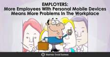 Employers: More Employees With Personal Mobile Devices Means More Problems In The Workplace