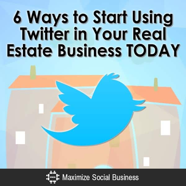 6 Ways to Start Using Twitter in Your Real Estate Business TODAY Social Media for Real Estate Twitter  6-Ways-to-Start-Using-Twitter-in-Your-Real-Estate-Business-TODAY-V2-copy