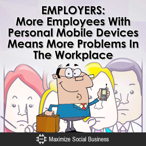 Employers-More-Employees-With-Personal-Mobile-Devices-Means-More-Problems-In-The-Workplace-V1 copy