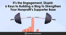 It's the Engagement, Stupid: 6 Keys to Building a Blog to Strengthen Your Nonprofit's Supporter Base