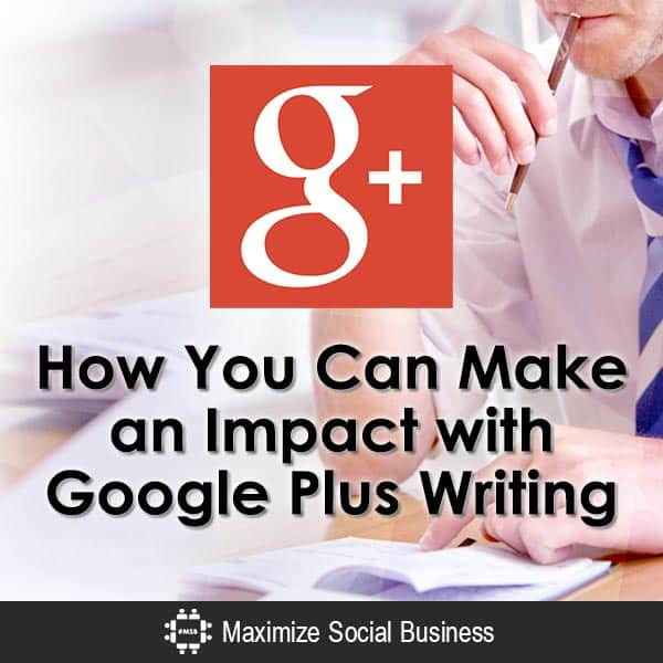 How-You-Can-Make-an-Impact-with-Google-Plus-Writing-600x600-V1