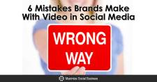 6 Mistakes Brands Make With Video in Social Media