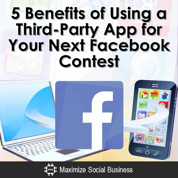 5 Benefits of Using a Third-Party App for Your Next Facebook Contest Facebook Social Media Contests  5-Benefits-of-Using-a-Third-Party-App-for-Your-Next-Facebook-Contest-V2