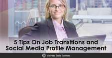 5 Tips On Job Transitions and Social Media Profile Management