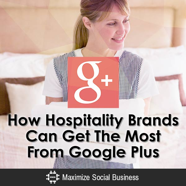How Hospitality Brands Can Get The Most From Google Plus Social Media for Hospitality Google Plus  How-Hospitality-Brands-Can-Get-The-Most-From-Google-Plus-V2