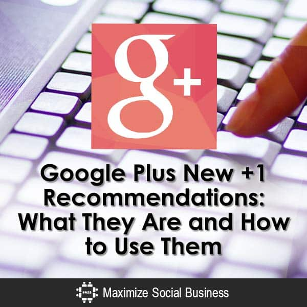 Google Plus New +1 Recommendations: What They Are and How to Use Them Google Plus  Google-Plus-New-1-Recommendations-What-They-Are-and-How-to-Use-Them-V3