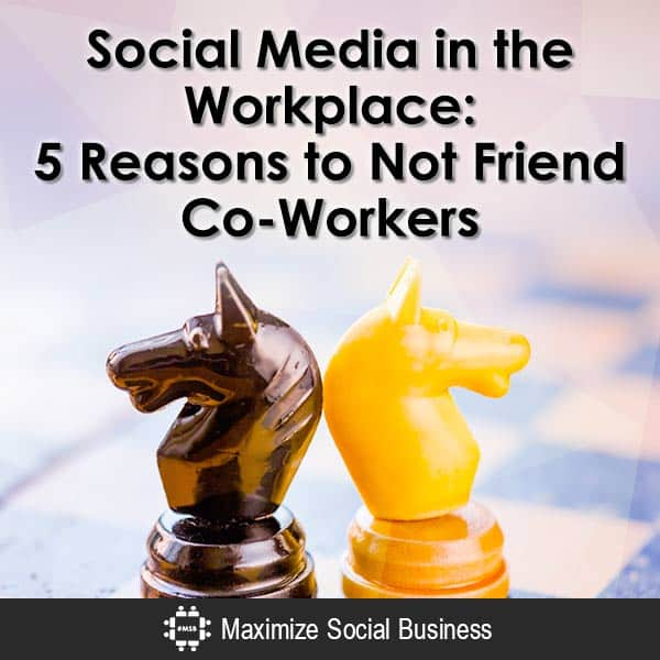 Social Media in the Workplace: 5 Reasons to Not Friend Co-Workers Social Media and Employment Law  Social-Media-in-the-Workplace-5-Reasons-to-Not-Friend-Co-Workers-V3