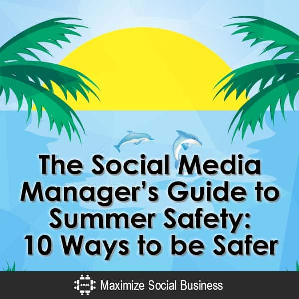 The Social Media Manager's Guide to Summer Safety: 10 Ways to be Safer Social Media and Online Security  The-Social-Media-Managers-Guide-to-Summer-Safety-10-Ways-to-be-Safer-V1