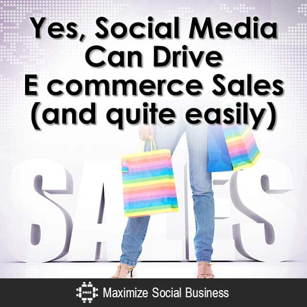 Yes, Social Media Can Drive E commerce Sales (and quite easily) Social Media for Ecommerce  Yes-Social-Media-Can-Drive-E-commerce-Sales-and-quite-easily-V1