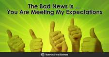 The Bad News Is … You Are Meeting My Expectations