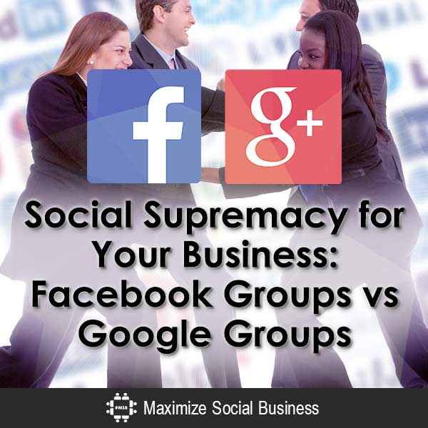 Social Supremacy for Your Business: Facebook Groups vs Google Groups Social Media Apps  Social-Supremacy-for-Your-Business-Facebook-Groups-vs-Google-Groups-V1