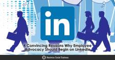 4 Convincing Reasons Why Employee Advocacy Should Begin on LinkedIn