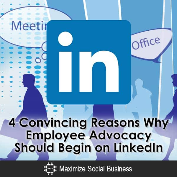 4 Convincing Reasons Why Employee Advocacy Should Begin on LinkedIn Employee Advocacy LinkedIn  4-Convincing-Reasons-Why-Employee-Advocacy-Should-Begin-on-LinkedIn-600x600-V2