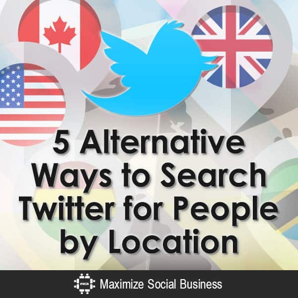 4 Alternative Ways to Search Twitter for People by Location Twitter  5-Alternative-Ways-to-Search-Twitter-for-People-by-Location-V1-copy