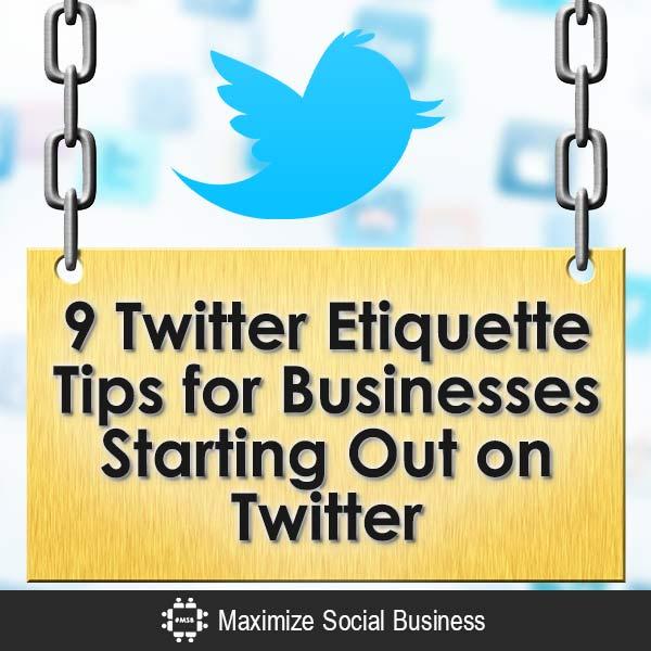 9 Twitter Etiquette Tips for Businesses Starting Out on Twitter Twitter  9-Twitter-Etiquette-Tips-for-Businesses-Starting-Out-on-Twitter-V2-copy