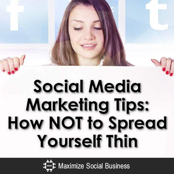 Social Media Marketing Tips: How NOT to Spread Yourself Thin Social Media Marketing  Social-Media-Marketing-Tips-How-NOT-to-Spread-Yourself-Thin-V2-copy