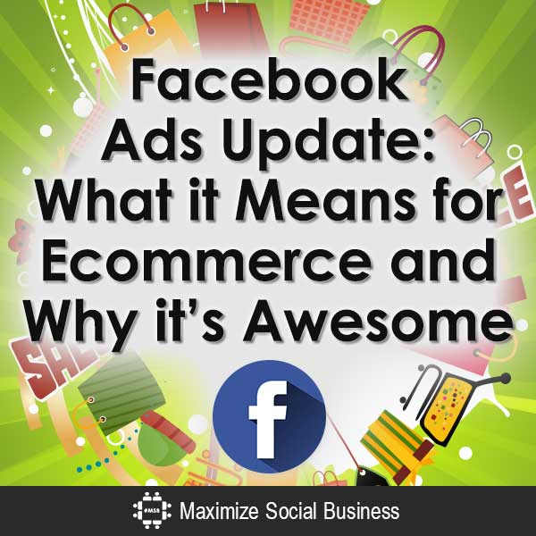 Facebook-Ads-Update-What-it-Means-for-Ecommerce-and-Why-its-Awesome-V2