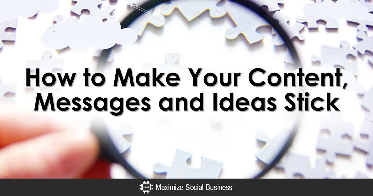 Ways to Make Your Content, Messages and Ideas Stick