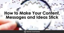 How to Make Your Content, Messages and Ideas Stick