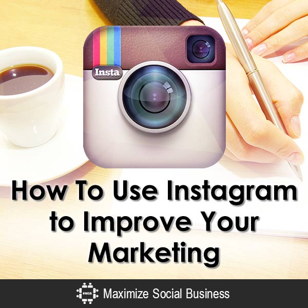 How To Use Instagram to Improve Your Marketing Instagram  How-To-Use-Instagram-to-Improve-Your-Marketing-600x600-V1