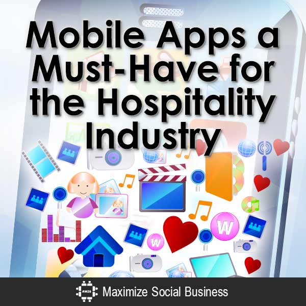 Mobile Apps a Must-Have for the Hospitality Industry Social Media for Hospitality Mobile  Mobile-Apps-a-Must-Have-for-the-Hospitality-Industry-V3-copy