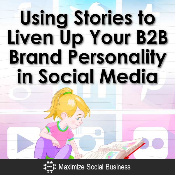 Using-Stories-to-Liven-Up-Your-B2B-Brand-Personality-in-Social-Media-V3 copy