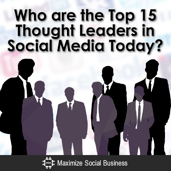 Who are the Top 15 Thought Leaders in Social Media Today? Social Media Marketing  Who-are-the-Top-15-Thought-Leaders-in-Social-Media-Today-V2-copy
