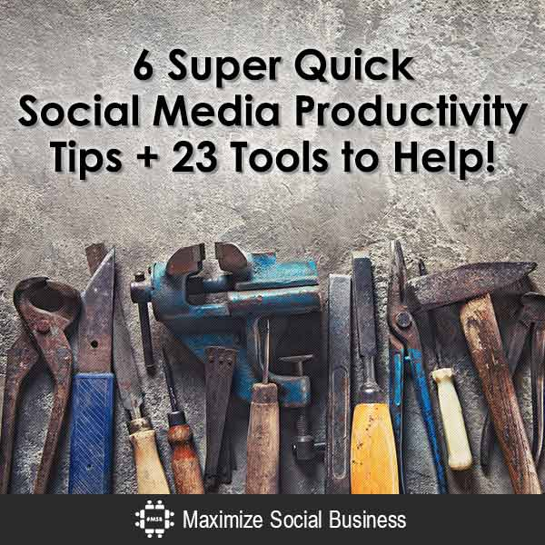 6 Super Quick Social Media Productivity Tips + 23 Tools to Help! Social Media Productivity  6-Super-Quick-Social-Media-Productivity-Tips-23-Tools-to-Help-600x600-V3