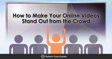 How to Make Your Online Videos Stand Out from the Crowd