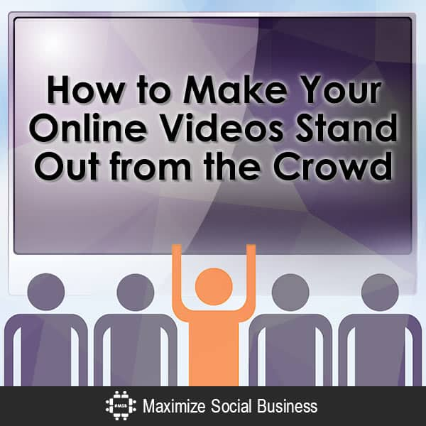 How to Make Your Online Videos Stand Out from the Crowd Video  How-to-Make-Your-Online-Videos-Stand-Out-from-the-Crowd-600x600-V3