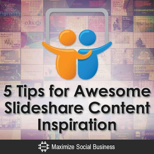 5 Tips for Awesome Slideshare Content Inspiration #slideshare