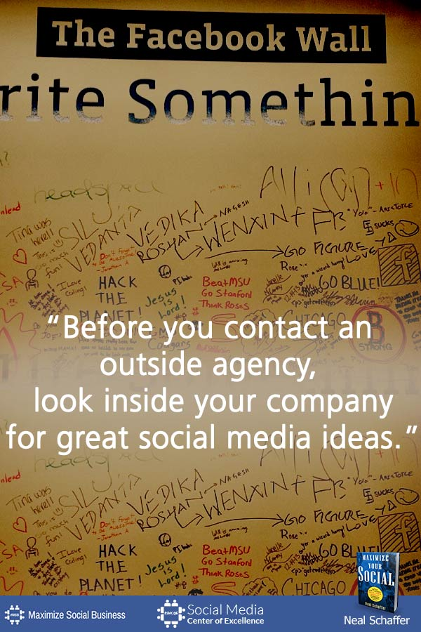"""""""Before You Contact an Outside Agency, Look Inside Your Company for Great Social Media Ideas"""" ~ @NealSchaffer #quotes #socialmedia #socialmediaquotes"""