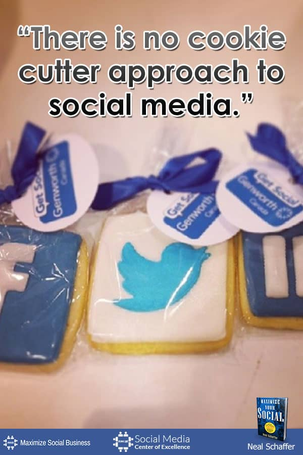 """""""There is No Cookie Cutter Approach to Social Media"""" ~ @NealSchaffer #quotes #socialmedia #socialmediaquotes"""