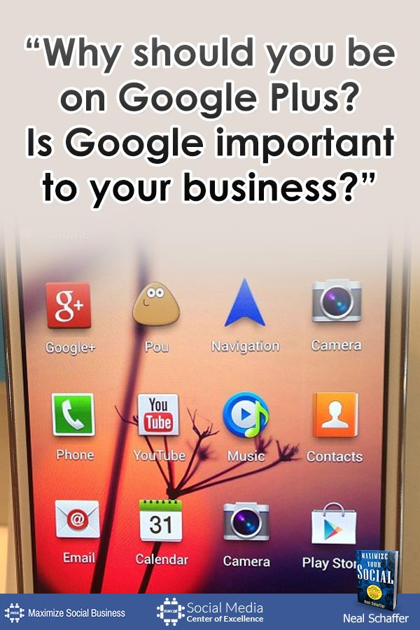 """""""Why Should You Be on Google Plus? Is Google Important to Your Business?"""" ~ @NealSchaffer #quotes #socialmedia #socialmediaquotes"""