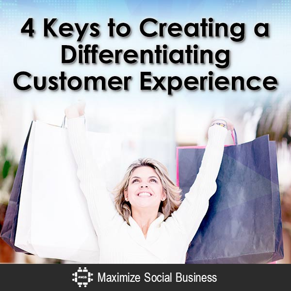 4 Keys to Creating a Differentiating Customer Experience Customer Experience Marketing  4-Keys-to-Creating-a-Differentiating-Customer-Experience-V1