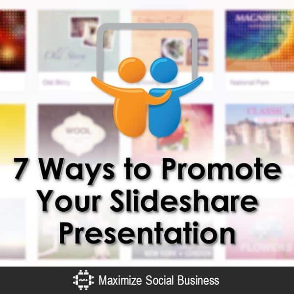 7 Ways to Promote Your Slideshare Presentation SlideShare  7-Ways-to-Promote-Your-Slideshare-Presentation-V1